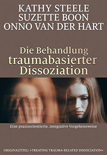 Die Behandlung traumabasierter Dissoziation: Eine praxisorientierte, integrative Vorgehensweise