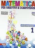 Matematica per obiettivi e competenze. Per la Scuola media. Con espansione online. Aritmetica (Vol. 1)