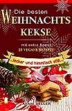 Die besten Weihnachtskekse : lecker und himmlisch süß : mit extra Bonus 20 vegane Rezepte