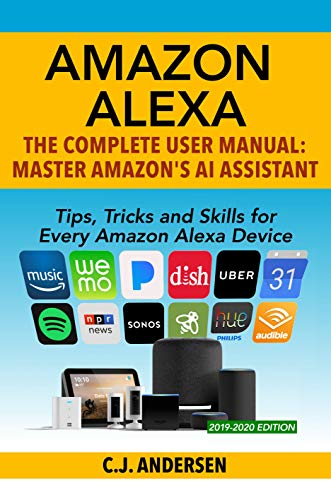 Amazon Alexa - The Complete User Manual - Tips, Tricks & Skills for Every Amazon Alexa Device: Master Amazon's AI Assistant (Alexa Tips and Tricks Book 2020)