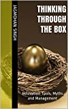 Thinking Through The Box: Innovation Tools, Myths and Management (English Edition)