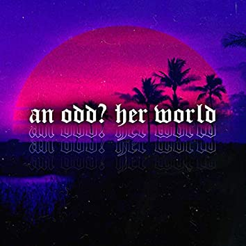 An Odd? Her World