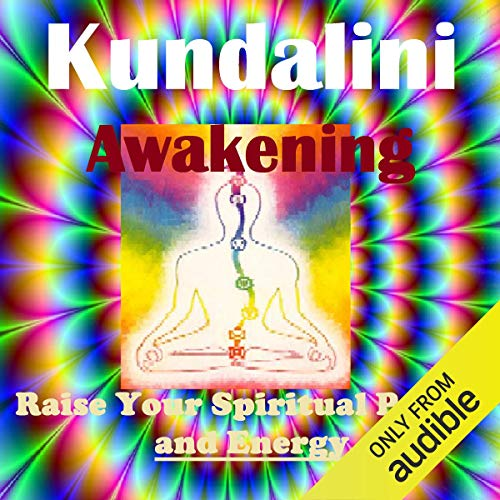 Kundalini Energy Awakening - Raise Your Spiritual Power audiobook cover art