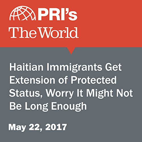 Haitian Immigrants Get Extension of Protected Status, Worry It Might Not Be Long Enough audiobook cover art