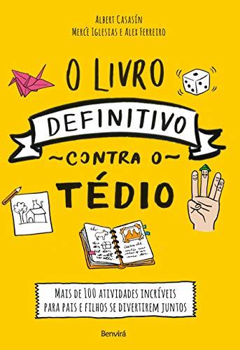 O livro definitivo contra o tédio: Mais de 100 atividades incríveis para pais e filhos se divertirem juntos