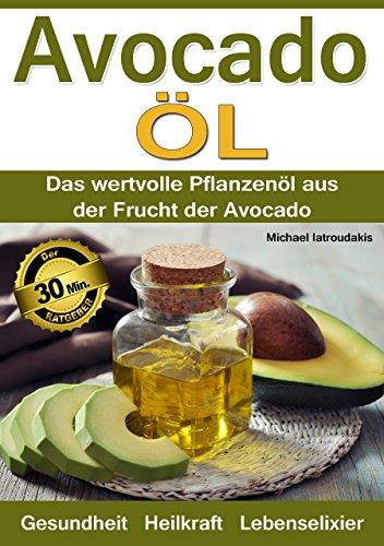 Avocadoöl: Das wertvolle Pflanzenöl aus der Frucht der Avocado (gesunde Fette, Anti-Aging, Pflege für Haut und Haare / WISSEN KOMPAKT)