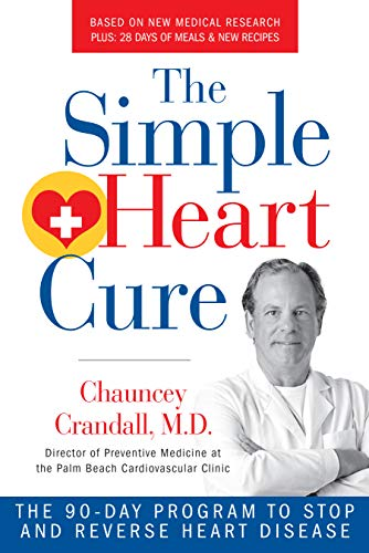 The Simple Heart Cure: The 90-Day Program to Stop and Reverse Heart Disease REVISED AND UPDATED