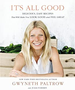 It's All Good: Delicious, Easy Recipes that Will Make You Look Good and Feel Great by [Gwyneth Paltrow, Julia Turshen]