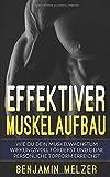 Effektiver Muskelaufbau: Wie Du Dein Muskelwachstum wirkungsvoll förderst und Deine persönliche...