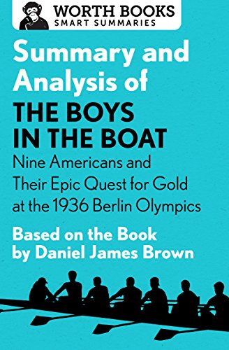 Summary and Analysis of The Boys in the Boat: Nine Americans and Their Epic Quest for Gold at the 1936 Berlin Olympics: Based on the Book by Daniel James Brown (English Edition)