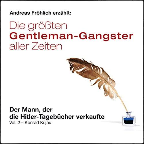 Der Mann, der die Hitler-Tagebücher verkaufte - Konrad Kujau (Die größten Gentleman-Gangster aller Zeiten 2) Titelbild