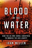 Image of Blood in the Water: How the US and Israel Conspired to Ambush the USS Liberty