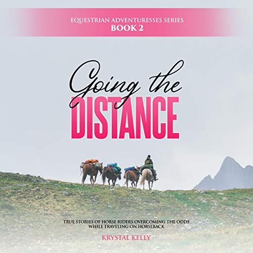 Equestrian Adventuresses Series, Book 2: Going the Distance Audiobook By Krystal Kelly cover art