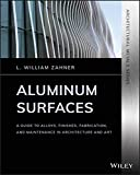 Aluminum Surfaces: A Guide to Alloys, Finishes, Fabrication and Maintenance in Architecture and Art...