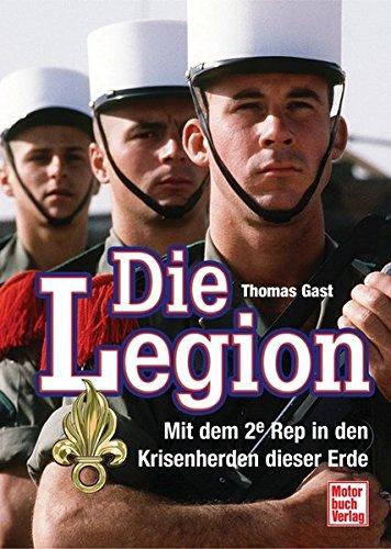 Die Legion: Mit dem 2e Rep in den Krisenherden dieser Erde