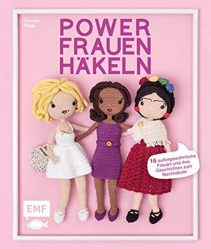 Powerfrauen häkeln: 16 Häkelanleitungen für außergewöhnliche Frauen und ihre Geschichten: Frida Kahlo, Angela Merkel, Jane Austen und viele mehr