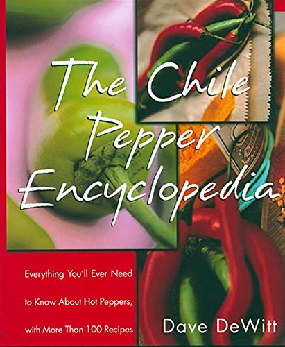 The Chile Pepper Encyclopedia: Everything You'll Ever Need To Know About Hot Peppers, With More Than 100 Recipes