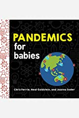Pandemics for Babies: Explain Social Distancing, Transmission, and Quarantine with this STEM Board Book by the #1 Science Author for Kids (Baby University) Kindle Edition