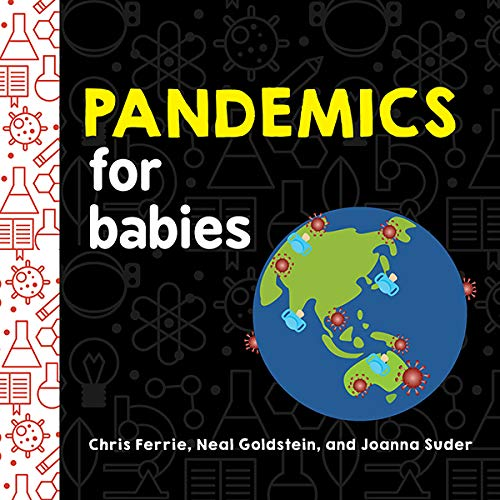 Pandemics for Babies: Explain Social Distancing, Transmission, and Quarantine with this STEM Board Book by the #1 Science Author for Kids (Baby University) (English Edition)