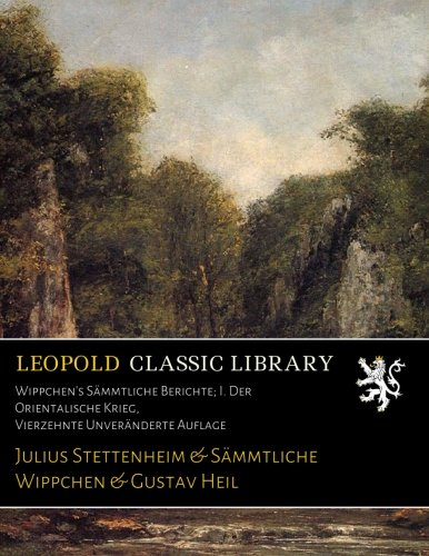 Wippchen's Sämmtliche Berichte; I. Der Orientalische Krieg, Vierzehnte Unveränderte Auflage