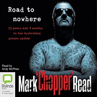 Road to Nowhere                   By:                                                                                                                                 Mark Chopper Read                               Narrated by:                                                                                                                                 Andy McPhee                      Length: 5 hrs and 37 mins     23 ratings     Overall 4.4