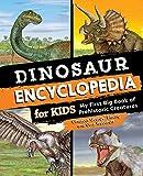 Dinosaur Encyclopedia for Kids: The Big Book of Prehistoric Creatures
