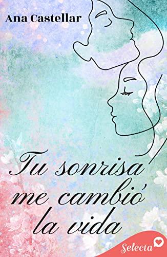 Tu sonrisa me cambió la vida de Ana Castellar