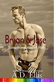 Bryan & Jase: A steamy, friends-to-lovers, bisexual awakening, M/M romance (Something About Him Book 1) by [A.D. Ellis]