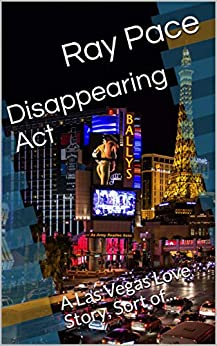 Disappearing Act: A Las Vegas Love Story, Sort of... by [Ray Pace]
