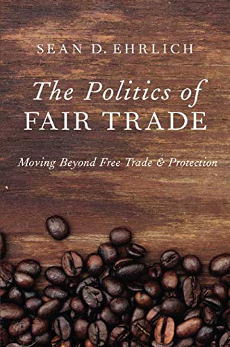 The Politics of Fair Trade: Moving Beyond Free Trade and Protection