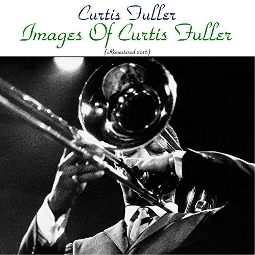 Images of Curtis Fuller (feat. McCoy Tyner, Yusef Lateef, Lee Morgan) [Remastered 2016]