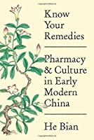 Know Your Remedies: Pharmacy and Culture in Early Modern China