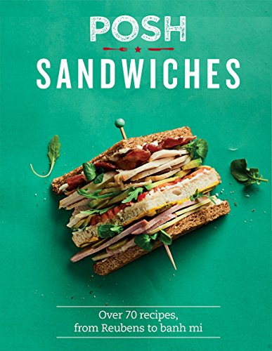 Posh Sandwiches: Over 70 recipes, from Reubens to banh mi
