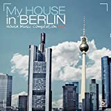 My House in Berlin, Vol. 1 (House Music Compilation)