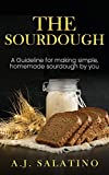 THE SOURDOUGH: A Guideline for making simple, homemade sourdough by you