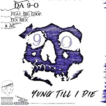 Yung Till I Die (feat. Big Loop, Tex Mex & A.C.)