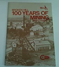Broken Hill: 100 Years of Mining Department of Mineral Resources Geological and Mining Museum