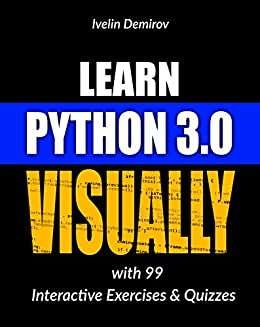 Learn Python 3.0 VISUALLY: with 99 Interactive Exercises and Quizzes (Learn Visually) by [Ivelin Demirov]