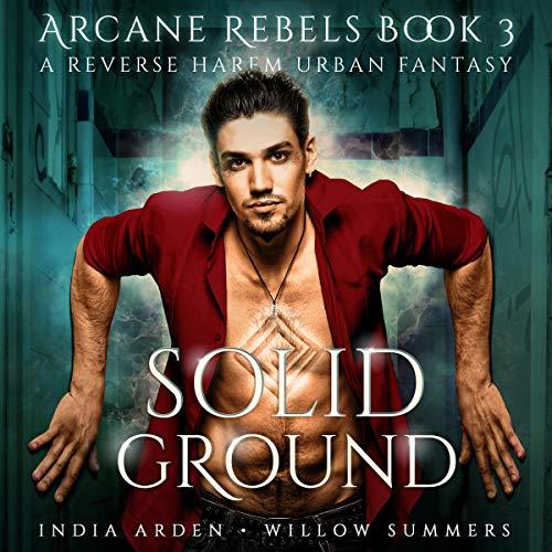 Solid Ground: A Reverse Harem Urban Fantasy: Arcane Rebels, Book 3