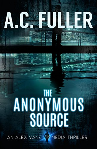 The Anonymous Source (An Alex Vane Media Thriller Book 1)