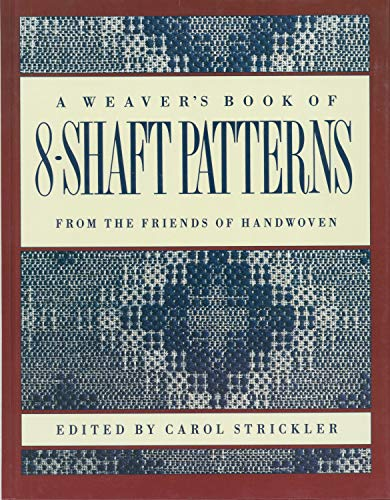 Compare Textbook Prices for A Weaver's Book of 8-Shaft Patterns: From the Friends of Handwoven Illustrated Edition ISBN 9780934026673 by Strickler, Carol