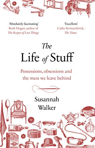 The Life of Stuff: A memoir about the mess we leave behind (English Edition)