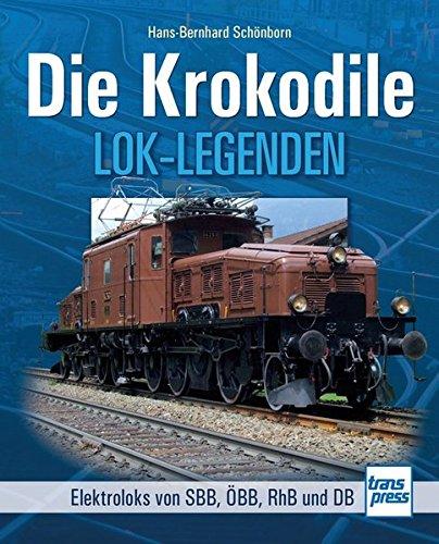 Die Krokodile: Elektroloks der SBB, ÖBB, RhB und DB (Lok-Legenden)