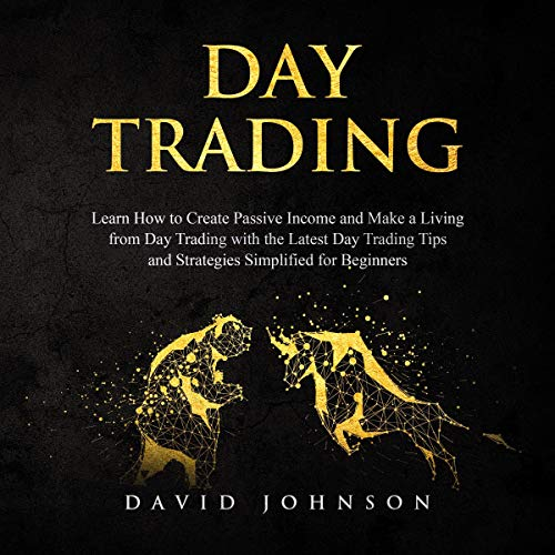Day Trading: Learn How to Create Passive Income and Make a Living from Day Trading with the Latest Day Trading Tips and Strategies Simplified for Beginners audiobook cover art