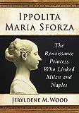 Ippolita Maria Sforza: The Renaissance Princess Who Linked Milan and Naples (English Edition)