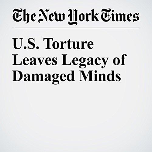U.S. Torture Leaves Legacy of Damaged Minds audiobook cover art