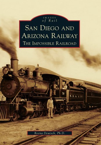 San Diego and Arizona Railway: The Impossible Railroad (Images of Rail)