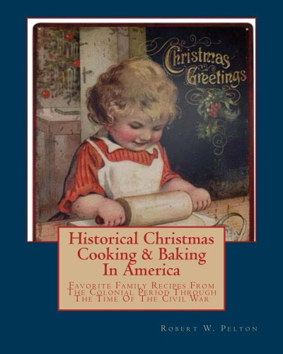 Historical Christmas Cooking & Baking In America (English Edition)