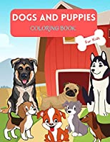 Dogs and Puppies Coloring Book: For Kids ages 4-8 Dogs Book for Kids Large Print Coloring Book of Dogs and Puppies Puppies Coloring Book for Toddlers Easy Level for Fun and Educational Purpose Preschool and Kindergarten