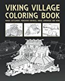 Viking Village Coloring Book: Nordic Settlement, Norseman Fortress, Norse Longhouse And More